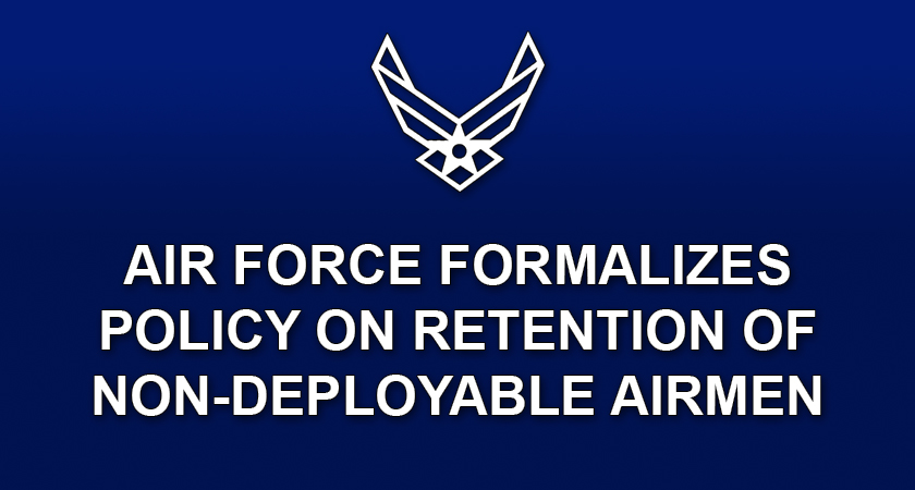 Air Force formalizes policy on retention of non-deployable Airmen